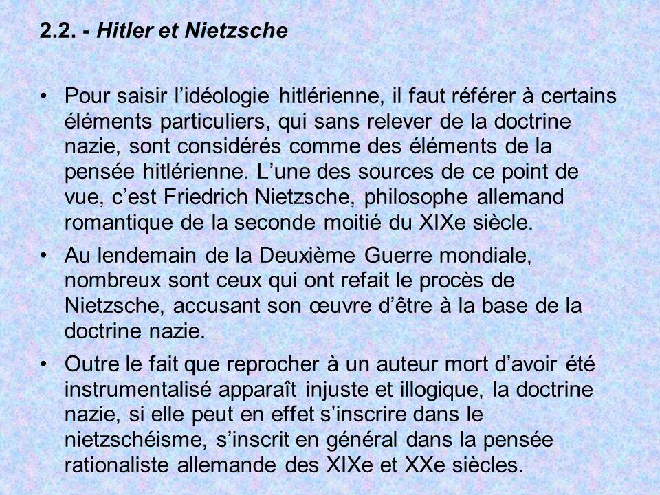 2.2. - Hitler et Nietzsche Pour saisir lidéologie hitlérienne, il faut référer à certains éléments particuliers, qui sans relever de la doctrine nazie
