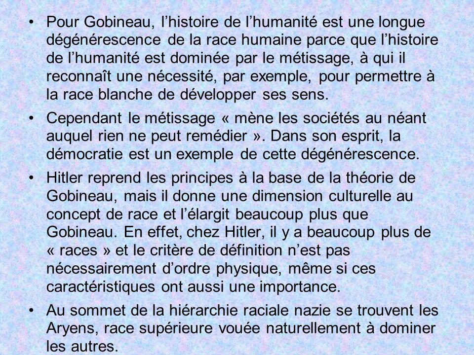 Pour Gobineau, lhistoire de lhumanité est une longue dégénérescence de la race humaine parce que lhistoire de lhumanité est dominée par le métissage,