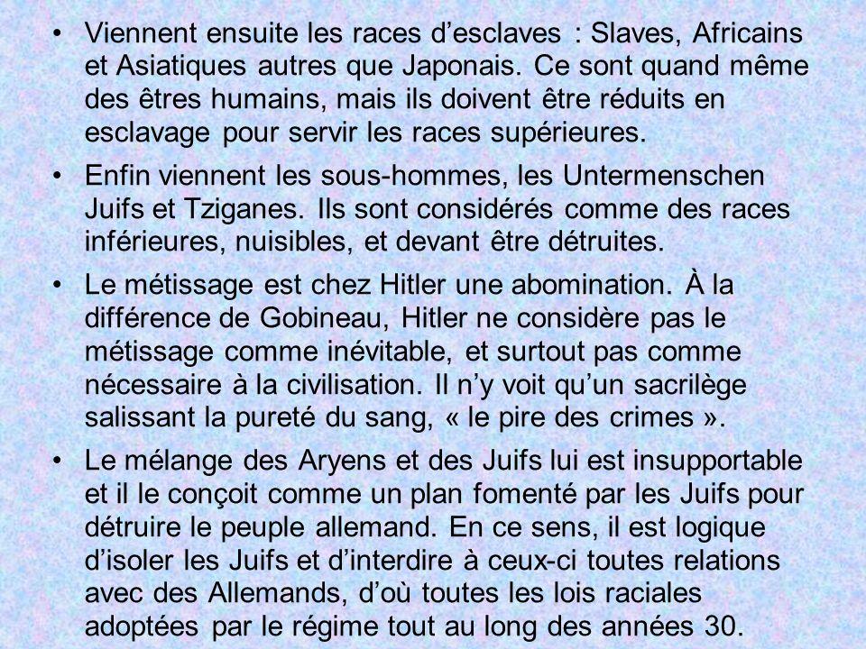 Viennent ensuite les races desclaves : Slaves, Africains et Asiatiques autres que Japonais. Ce sont quand même des êtres humains, mais ils doivent êtr