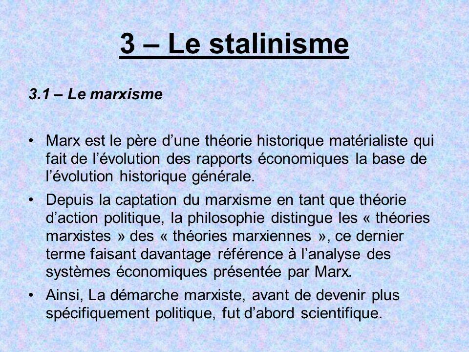 3 – Le stalinisme 3.1 – Le marxisme Marx est le père dune théorie historique matérialiste qui fait de lévolution des rapports économiques la base de l
