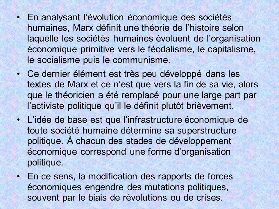 En analysant lévolution économique des sociétés humaines, Marx définit une théorie de lhistoire selon laquelle les sociétés humaines évoluent de lorga