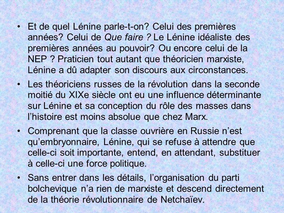 Et de quel Lénine parle-t-on? Celui des premières années? Celui de Que faire ? Le Lénine idéaliste des premières années au pouvoir? Ou encore celui de
