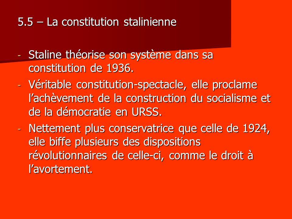 5.5 – La constitution stalinienne - Staline théorise son système dans sa constitution de 1936. - Véritable constitution-spectacle, elle proclame lachè