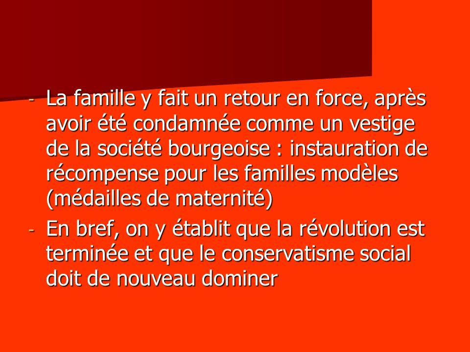 - La famille y fait un retour en force, après avoir été condamnée comme un vestige de la société bourgeoise : instauration de récompense pour les fami