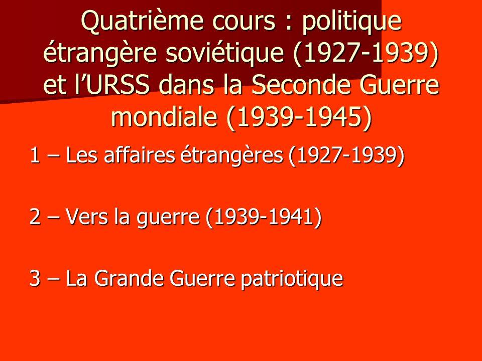 Quatrième cours : politique étrangère soviétique (1927-1939) et lURSS dans la Seconde Guerre mondiale (1939-1945) 1 – Les affaires étrangères (1927-19