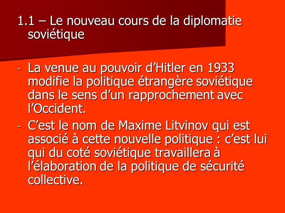 1.1 – Le nouveau cours de la diplomatie soviétique - La venue au pouvoir dHitler en 1933 modifie la politique étrangère soviétique dans le sens dun ra