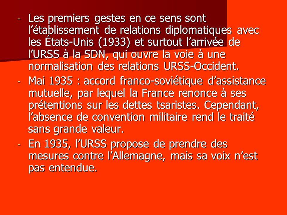 - Les premiers gestes en ce sens sont létablissement de relations diplomatiques avec les États-Unis (1933) et surtout larrivée de lURSS à la SDN, qui