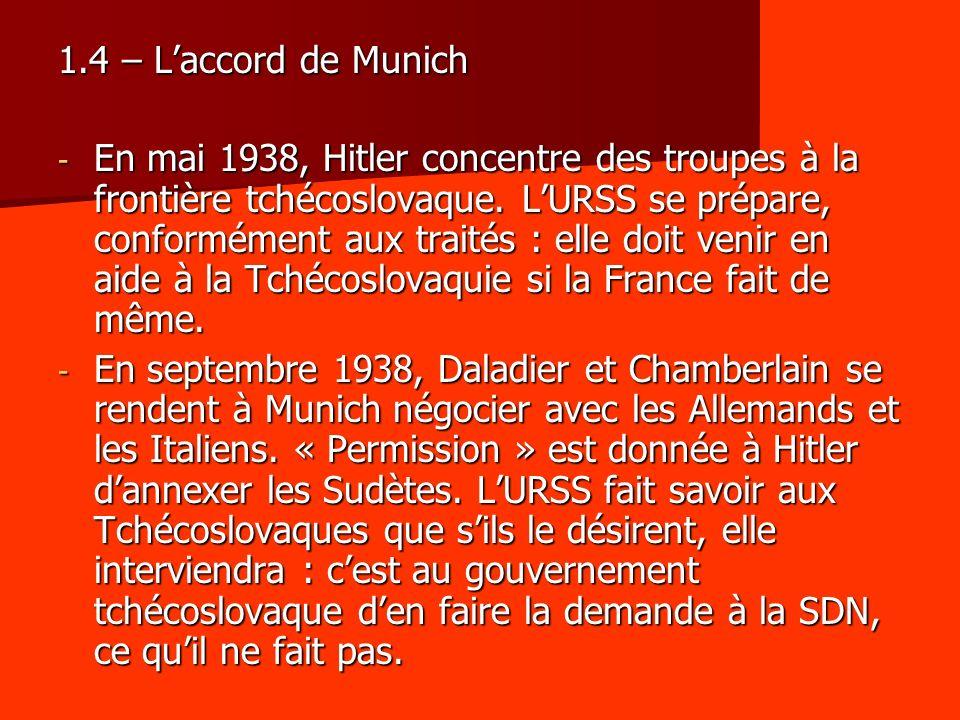 1.4 – Laccord de Munich - En mai 1938, Hitler concentre des troupes à la frontière tchécoslovaque. LURSS se prépare, conformément aux traités : elle d