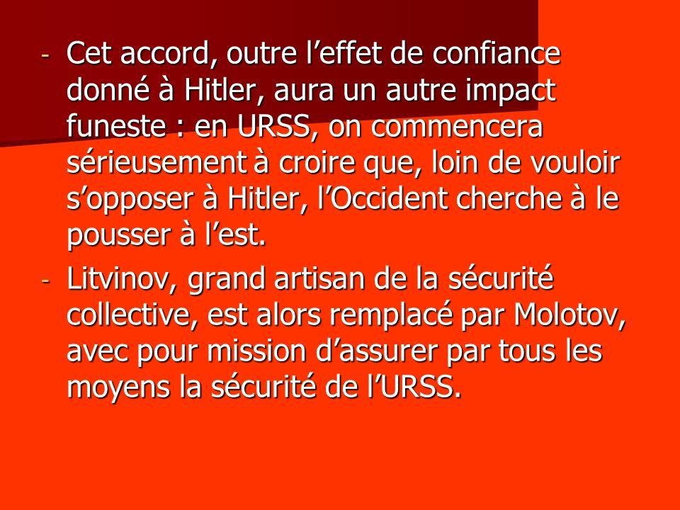 - Cet accord, outre leffet de confiance donné à Hitler, aura un autre impact funeste : en URSS, on commencera sérieusement à croire que, loin de voulo