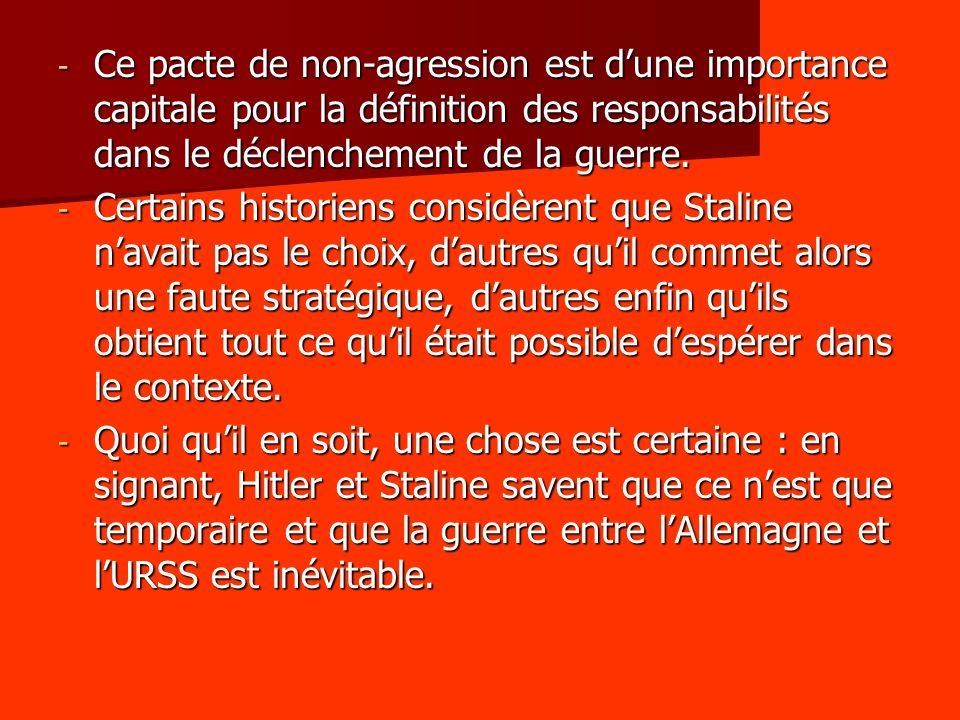 - Ce pacte de non-agression est dune importance capitale pour la définition des responsabilités dans le déclenchement de la guerre. - Certains histori