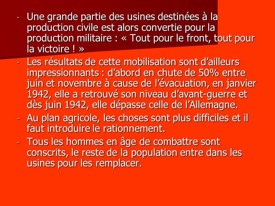 - Une grande partie des usines destinées à la production civile est alors convertie pour la production militaire : « Tout pour le front, tout pour la