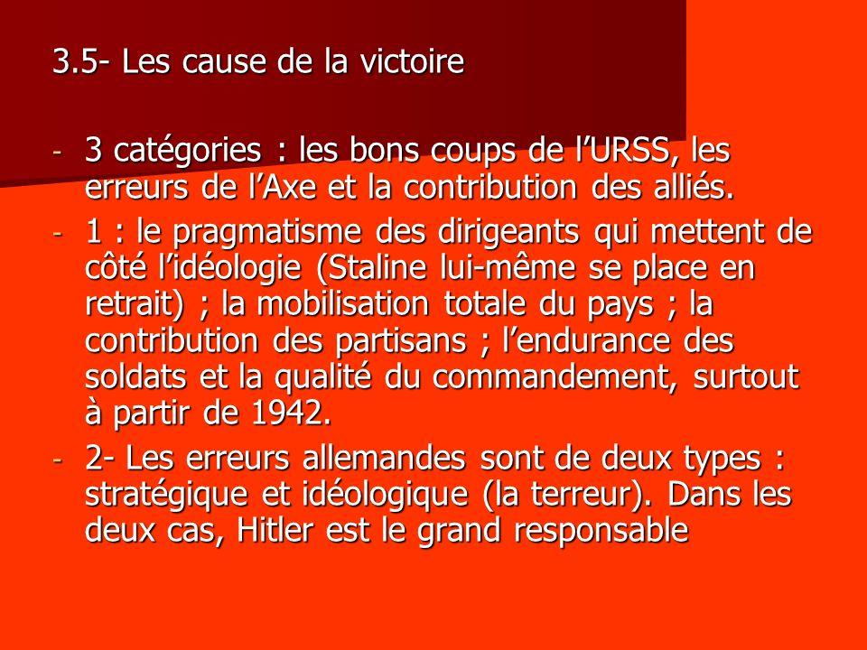 3.5- Les cause de la victoire - 3 catégories : les bons coups de lURSS, les erreurs de lAxe et la contribution des alliés. - 1 : le pragmatisme des di