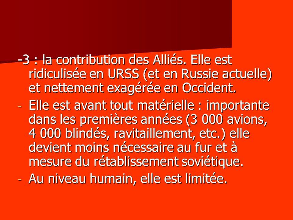 -3 : la contribution des Alliés. Elle est ridiculisée en URSS (et en Russie actuelle) et nettement exagérée en Occident. - Elle est avant tout matérie