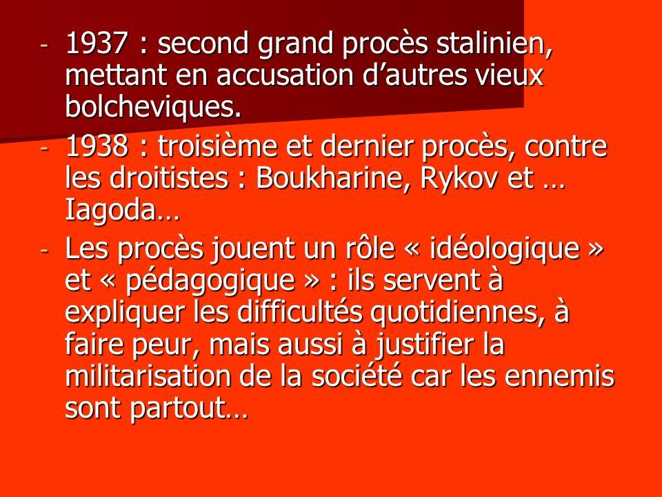 - 1937 : second grand procès stalinien, mettant en accusation dautres vieux bolcheviques. - 1938 : troisième et dernier procès, contre les droitistes