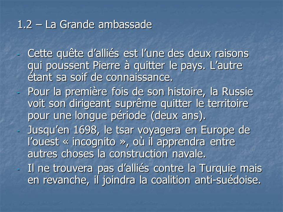 1.2 – La Grande ambassade - Cette quête dalliés est lune des deux raisons qui poussent Pierre à quitter le pays. Lautre étant sa soif de connaissance.