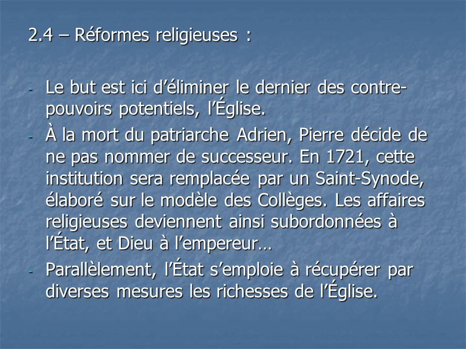 2.4 – Réformes religieuses : - Le but est ici déliminer le dernier des contre- pouvoirs potentiels, lÉglise. - À la mort du patriarche Adrien, Pierre