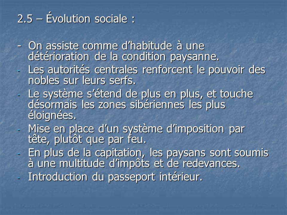 2.5 – Évolution sociale : - On assiste comme dhabitude à une détérioration de la condition paysanne. - Les autorités centrales renforcent le pouvoir d