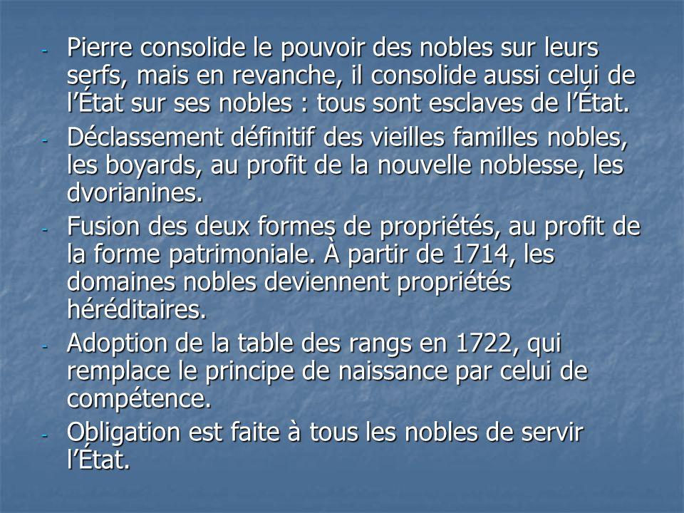 - Pierre consolide le pouvoir des nobles sur leurs serfs, mais en revanche, il consolide aussi celui de lÉtat sur ses nobles : tous sont esclaves de l