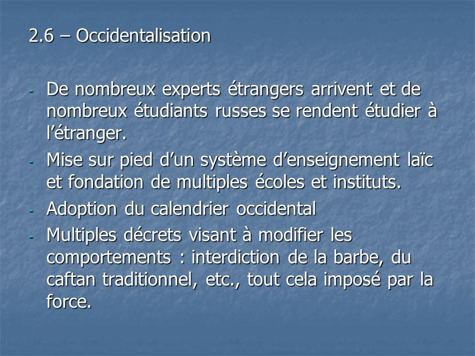 2.6 – Occidentalisation - De nombreux experts étrangers arrivent et de nombreux étudiants russes se rendent étudier à létranger. - Mise sur pied dun s