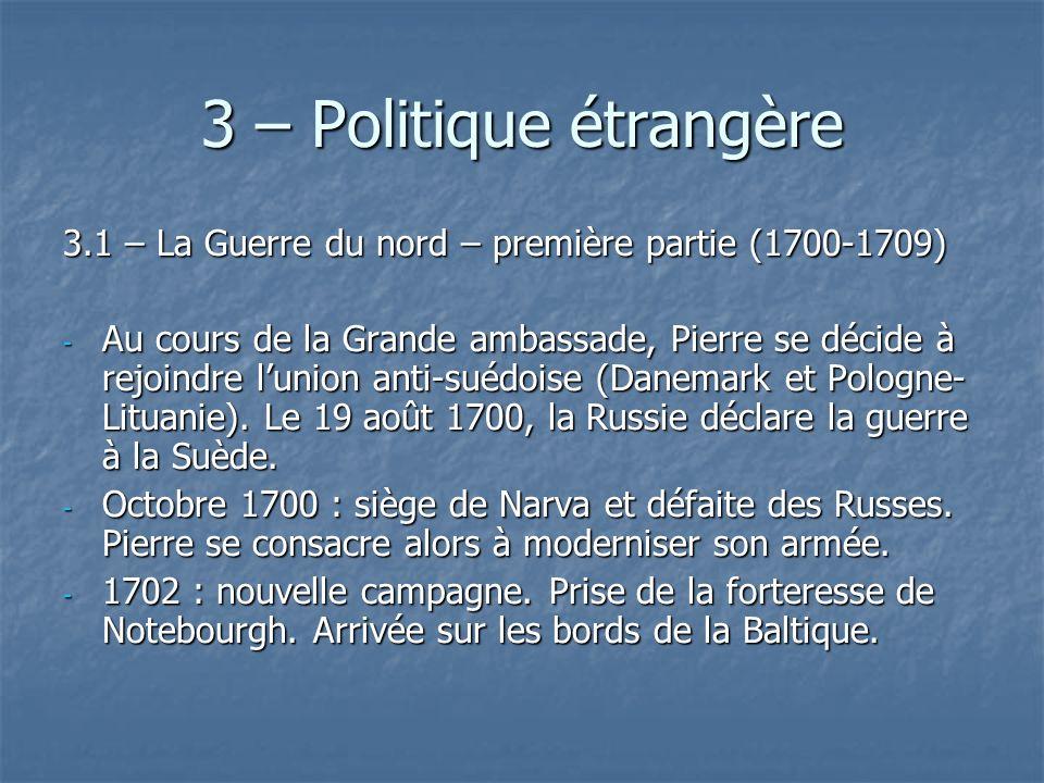 3 – Politique étrangère 3.1 – La Guerre du nord – première partie (1700-1709) - Au cours de la Grande ambassade, Pierre se décide à rejoindre lunion a