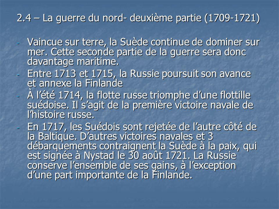 2.4 – La guerre du nord- deuxième partie (1709-1721) - Vaincue sur terre, la Suède continue de dominer sur mer. Cette seconde partie de la guerre sera
