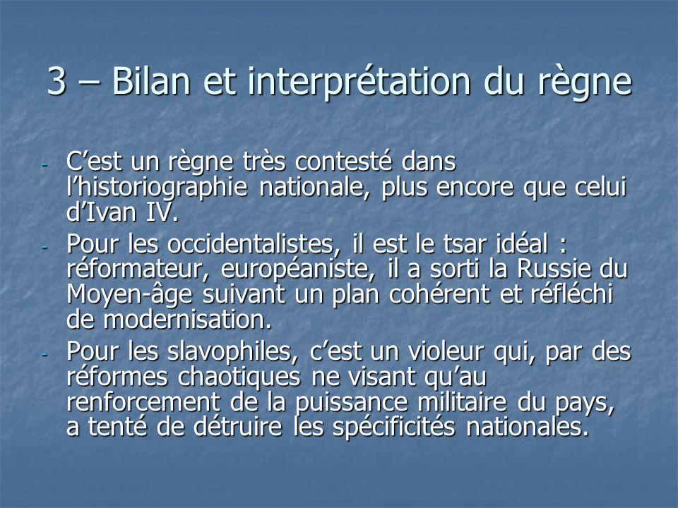 3 – Bilan et interprétation du règne - Cest un règne très contesté dans lhistoriographie nationale, plus encore que celui dIvan IV. - Pour les occiden