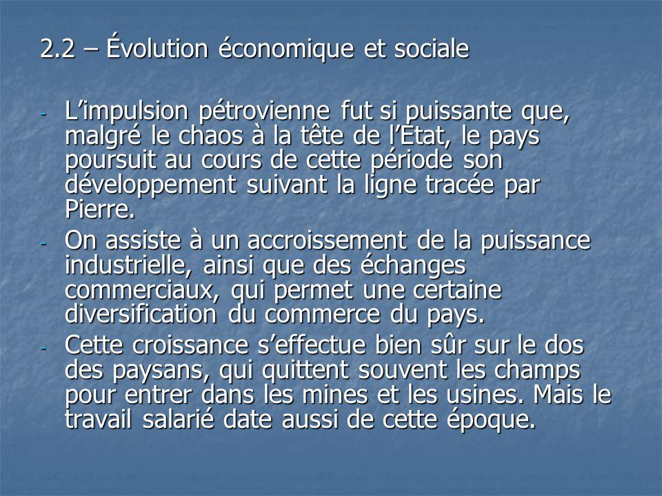 2.2 – Évolution économique et sociale - Limpulsion pétrovienne fut si puissante que, malgré le chaos à la tête de lÉtat, le pays poursuit au cours de