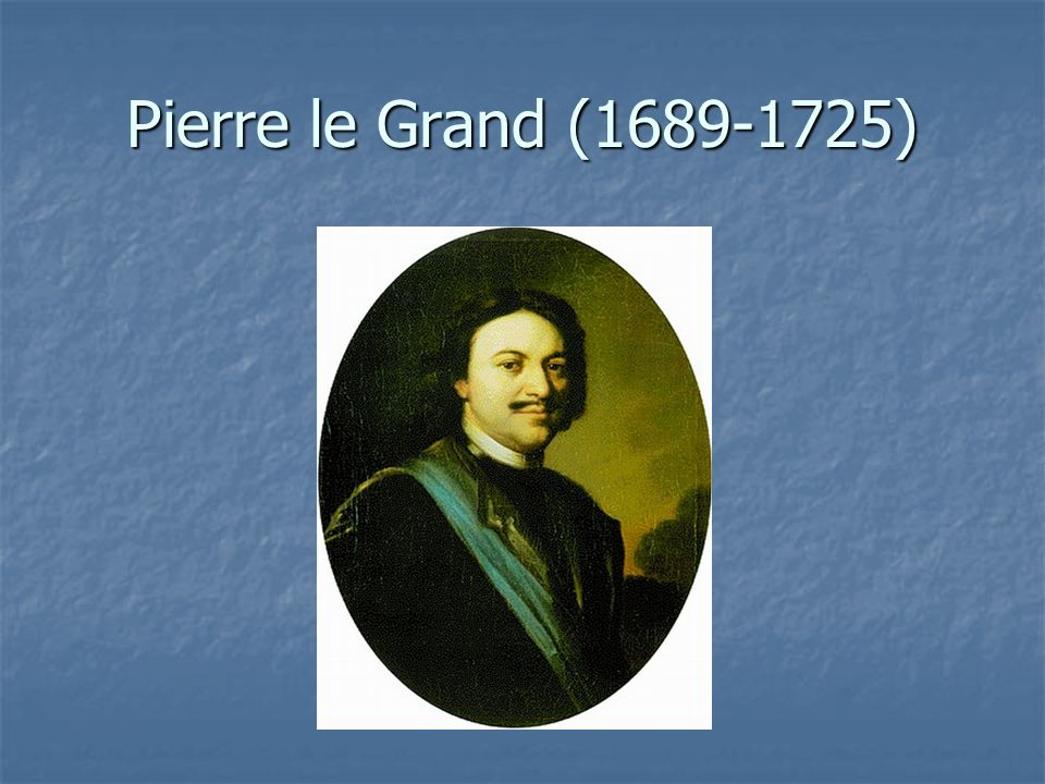 Pierre le Grand (1689-1725)