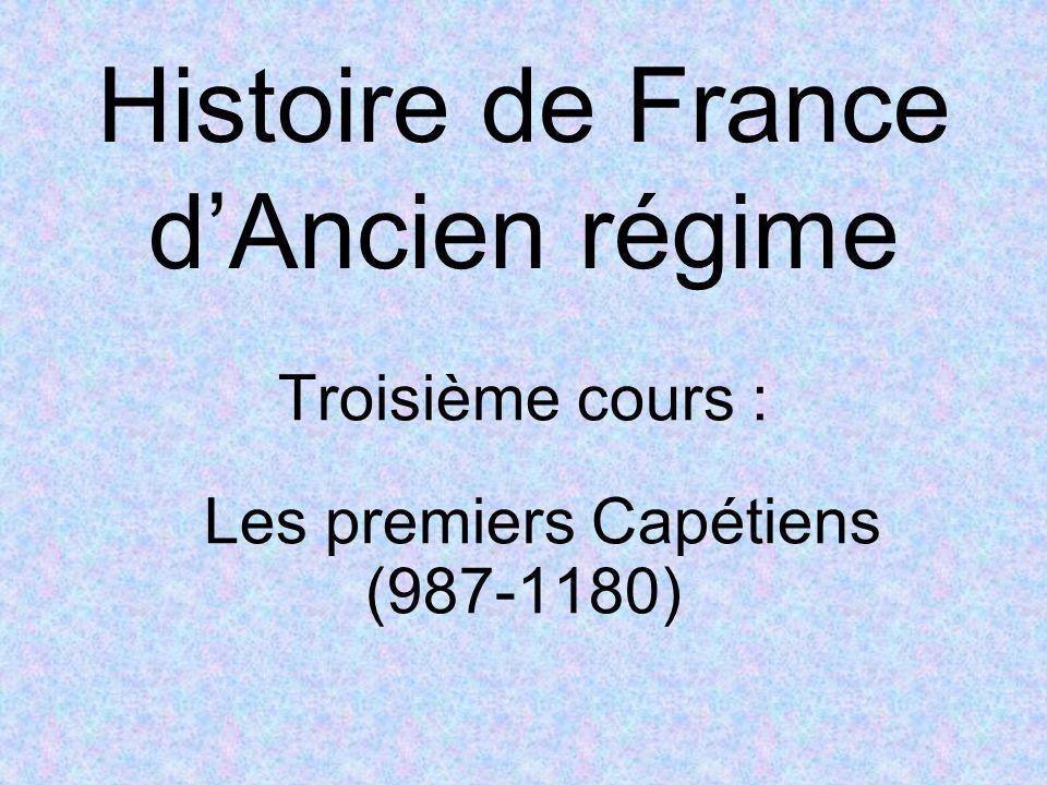 Troisième cours : 1 – Hugues 1 er Capet (987-996) et Robert II le Pieux (996-1031) 2 – Consolidation de la monarchie (1031- 1180) 3 – Le féodalisme 4 – Religion et culture