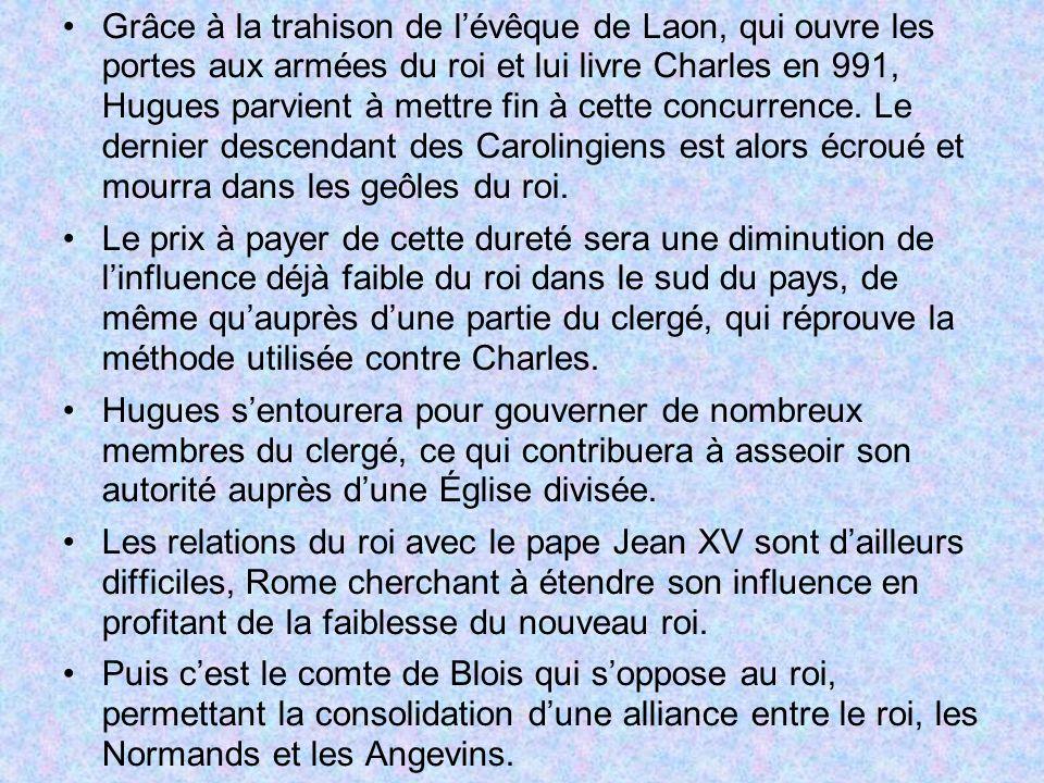 Grâce à la trahison de lévêque de Laon, qui ouvre les portes aux armées du roi et lui livre Charles en 991, Hugues parvient à mettre fin à cette concu