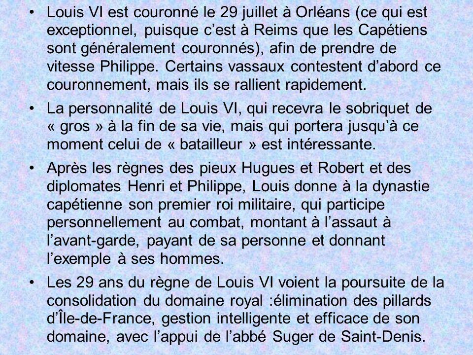 Louis VI est couronné le 29 juillet à Orléans (ce qui est exceptionnel, puisque cest à Reims que les Capétiens sont généralement couronnés), afin de p