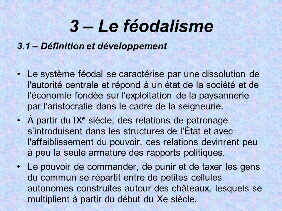 3 – Le féodalisme 3.1 – Définition et développement Le système féodal se caractérise par une dissolution de l'autorité centrale et répond à un état de