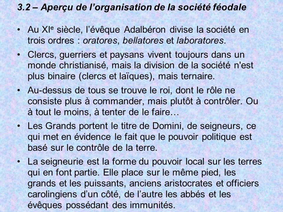 3.2 – Aperçu de lorganisation de la société féodale Au XI e siècle, lévêque Adalbéron divise la société en trois ordres : oratores, bellatores et labo