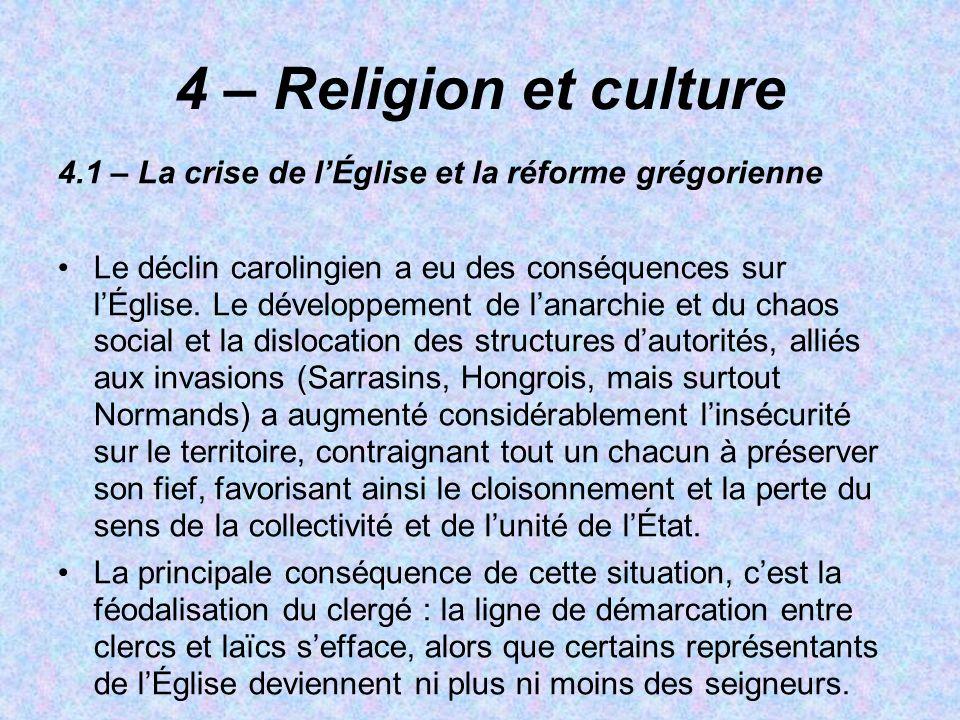 4 – Religion et culture 4.1 – La crise de lÉglise et la réforme grégorienne Le déclin carolingien a eu des conséquences sur lÉglise. Le développement