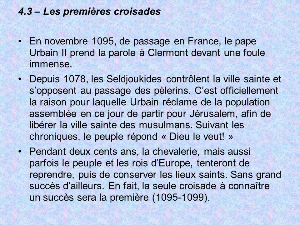 4.3 – Les premières croisades En novembre 1095, de passage en France, le pape Urbain II prend la parole à Clermont devant une foule immense. Depuis 10