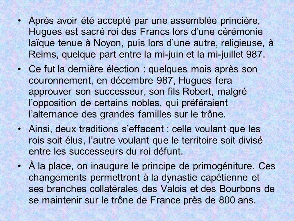 Après avoir été accepté par une assemblée princière, Hugues est sacré roi des Francs lors dune cérémonie laïque tenue à Noyon, puis lors dune autre, r