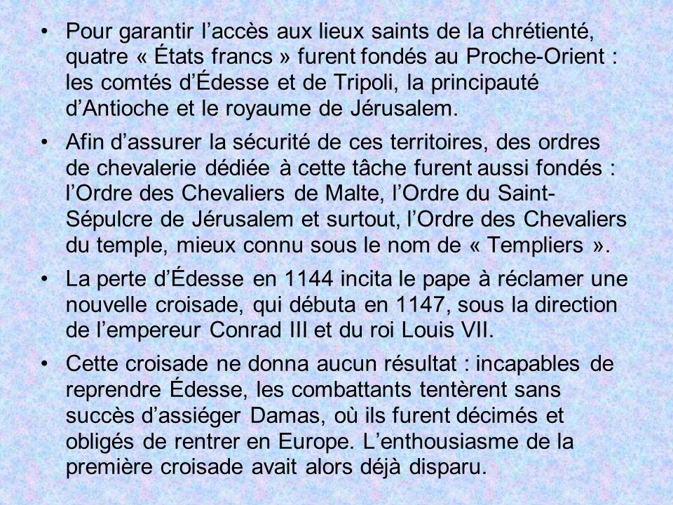 Pour garantir laccès aux lieux saints de la chrétienté, quatre « États francs » furent fondés au Proche-Orient : les comtés dÉdesse et de Tripoli, la