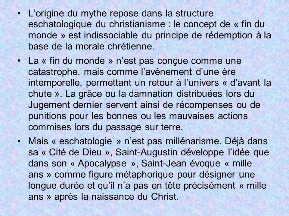 Lorigine du mythe repose dans la structure eschatologique du christianisme : le concept de « fin du monde » est indissociable du principe de rédemptio