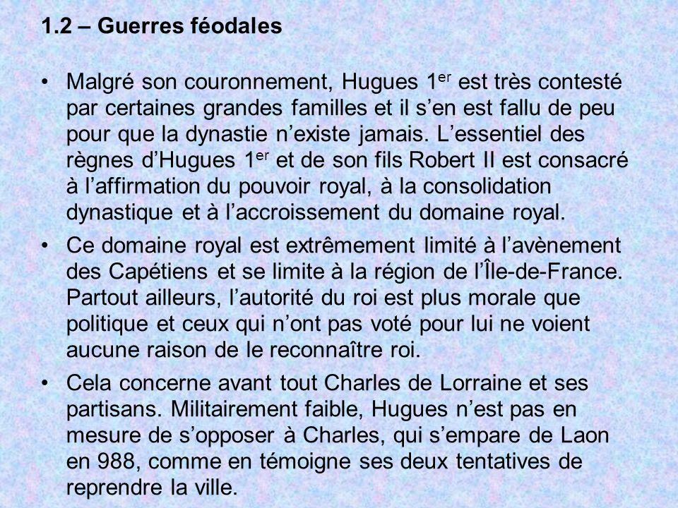 1.2 – Guerres féodales Malgré son couronnement, Hugues 1 er est très contesté par certaines grandes familles et il sen est fallu de peu pour que la dy