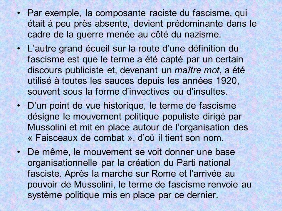 Par exemple, la composante raciste du fascisme, qui était à peu près absente, devient prédominante dans le cadre de la guerre menée au côté du nazisme