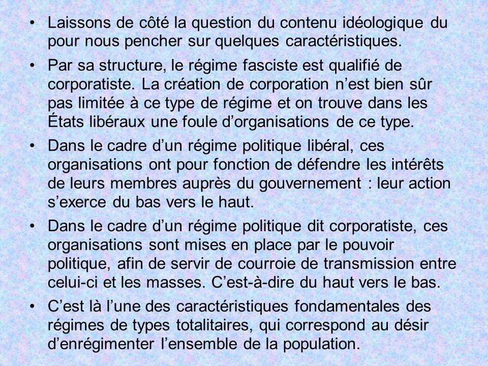 Laissons de côté la question du contenu idéologique du pour nous pencher sur quelques caractéristiques. Par sa structure, le régime fasciste est quali