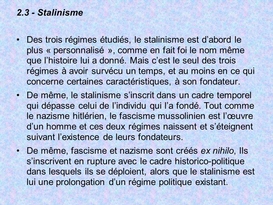 2.3 - Stalinisme Des trois régimes étudiés, le stalinisme est dabord le plus « personnalisé », comme en fait foi le nom même que lhistoire lui a donné