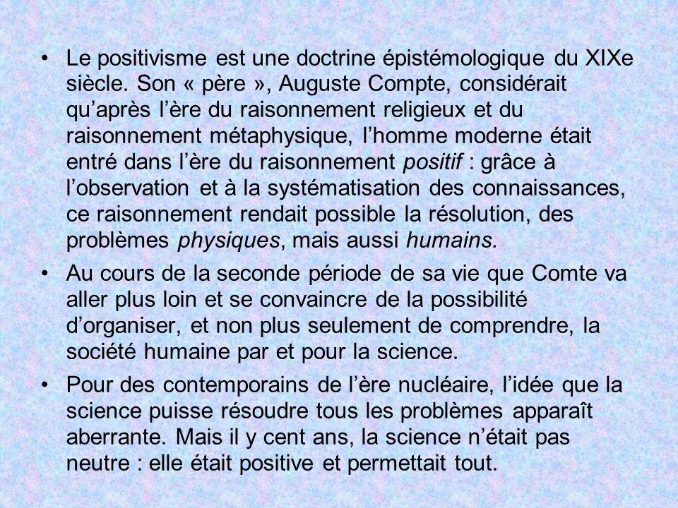 Le positivisme est une doctrine épistémologique du XIXe siècle. Son « père », Auguste Compte, considérait quaprès lère du raisonnement religieux et du