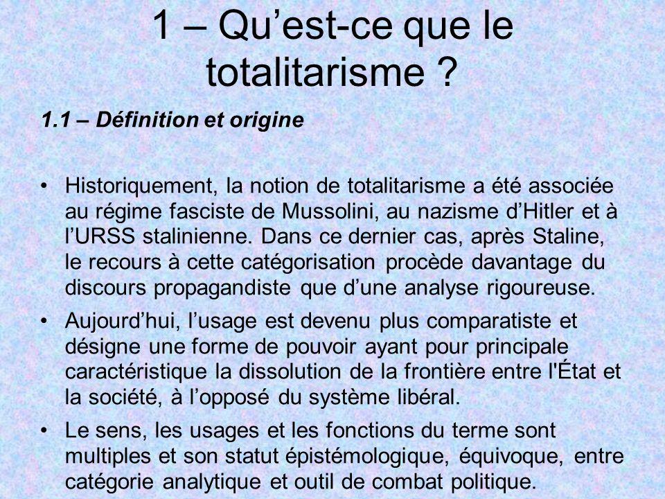 1 – Quest-ce que le totalitarisme ? 1.1 – Définition et origine Historiquement, la notion de totalitarisme a été associée au régime fasciste de Mussol