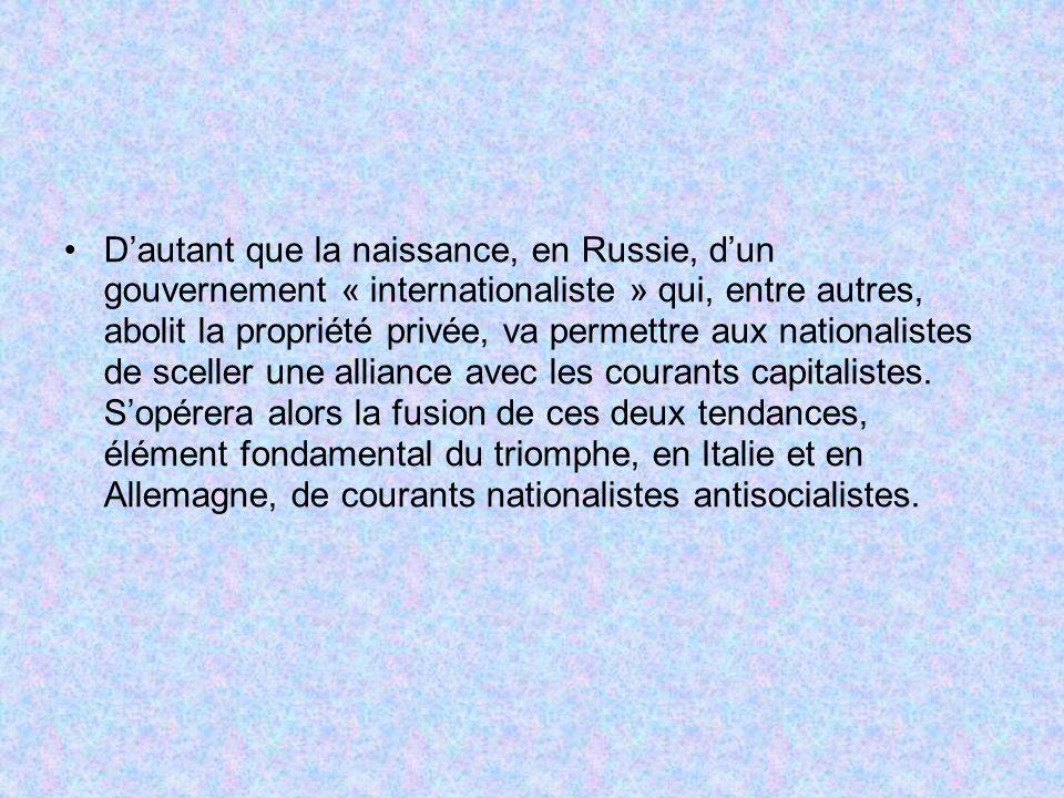 Dautant que la naissance, en Russie, dun gouvernement « internationaliste » qui, entre autres, abolit la propriété privée, va permettre aux nationalistes de sceller une alliance avec les courants capitalistes.