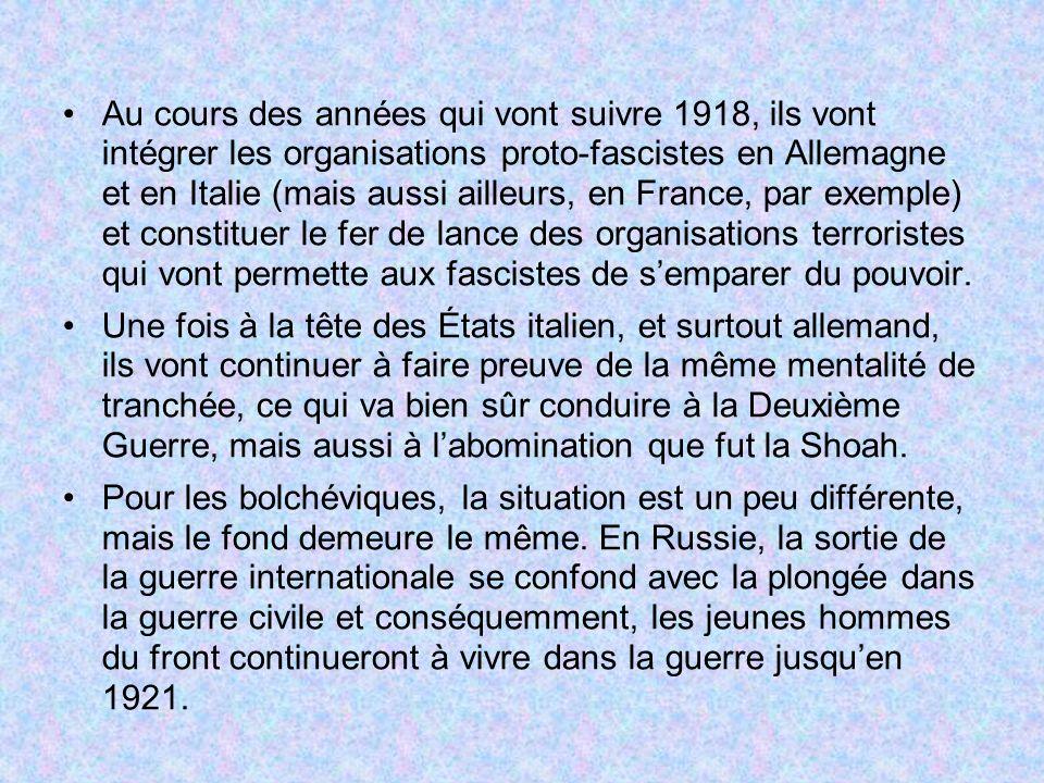 Au cours des années qui vont suivre 1918, ils vont intégrer les organisations proto-fascistes en Allemagne et en Italie (mais aussi ailleurs, en France, par exemple) et constituer le fer de lance des organisations terroristes qui vont permette aux fascistes de semparer du pouvoir.