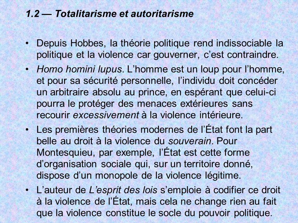 1.2 Totalitarisme et autoritarisme Depuis Hobbes, la théorie politique rend indissociable la politique et la violence car gouverner, cest contraindre.
