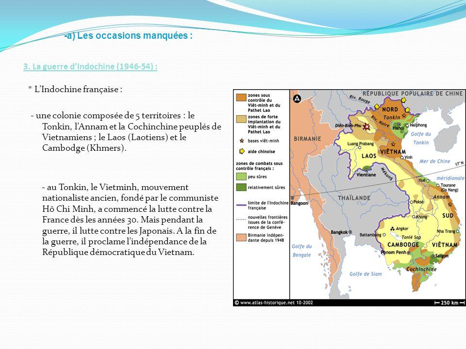 3. La guerre dIndochine (1946-54) : * LIndochine française : - une colonie composée de 5 territoires : le Tonkin, lAnnam et la Cochinchine peuplés de