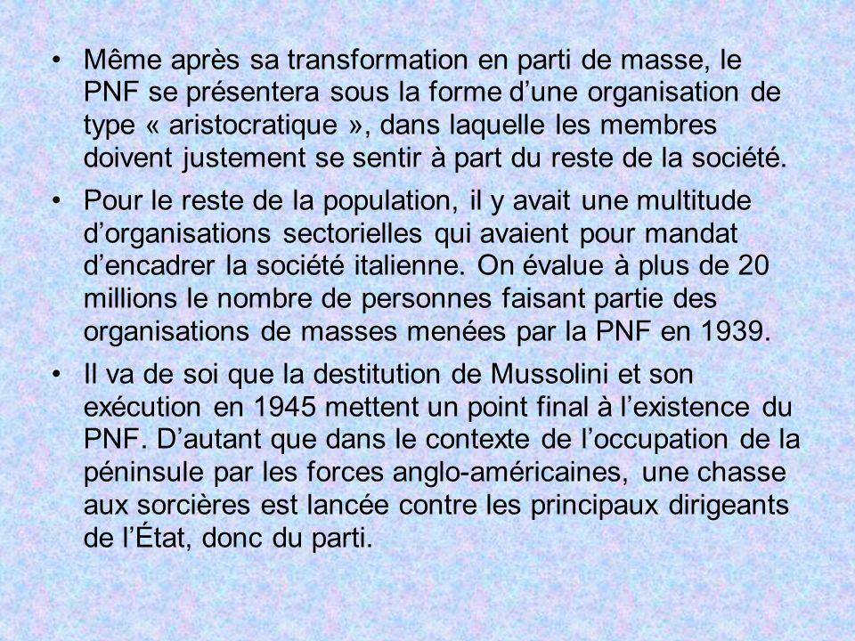 Même après sa transformation en parti de masse, le PNF se présentera sous la forme dune organisation de type « aristocratique », dans laquelle les mem