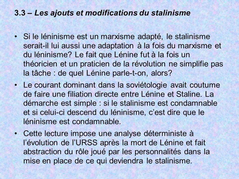 3.3 – Les ajouts et modifications du stalinisme Si le léninisme est un marxisme adapté, le stalinisme serait-il lui aussi une adaptation à la fois du